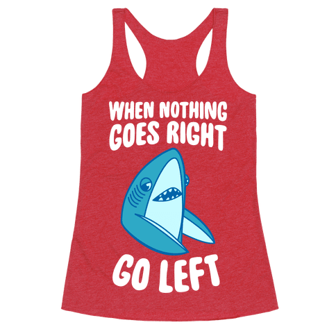 When Nothing Goes Right, Go Left (Shark)