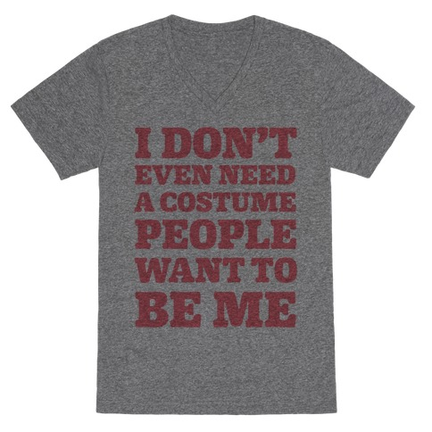 I Don't Even Need A Costume People Want To Be Me V-Neck Tee Shirt