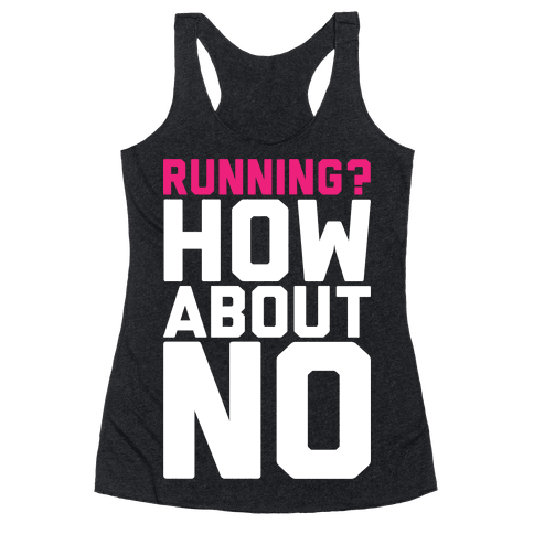 Running? How About No Racerback Tank Top