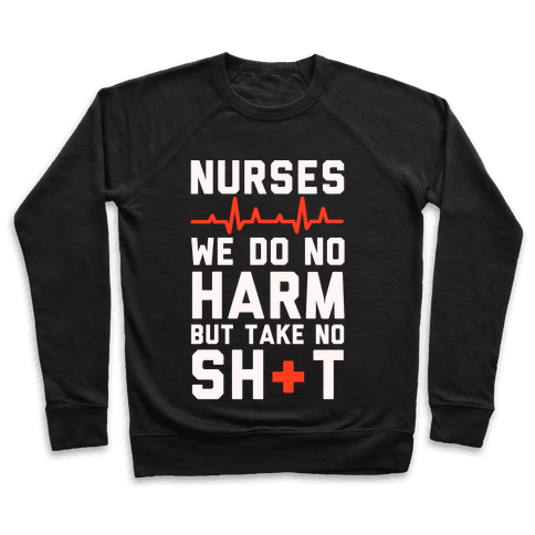 Nurses: We Do No Harm but Take No Shit  Pullover