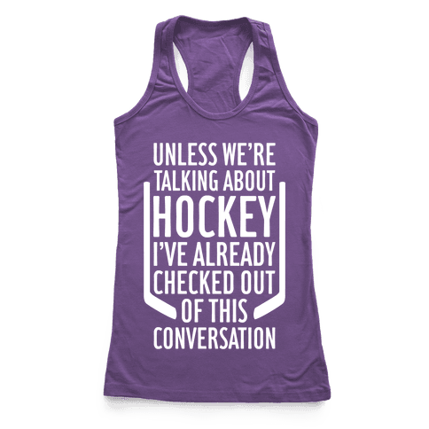 Unless We're Talking About Hockey Racerback Tank Top