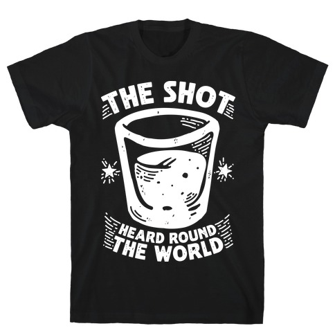 The Shot Heard Round The World T-Shirt