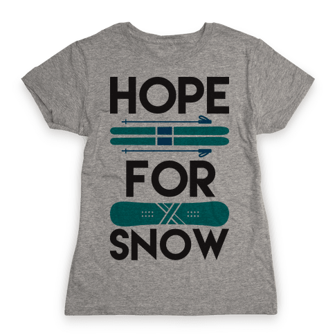 Hope For Snow Womens T-Shirt