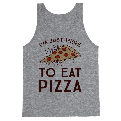 I'm Just Here To Eat Pizza Tank Top