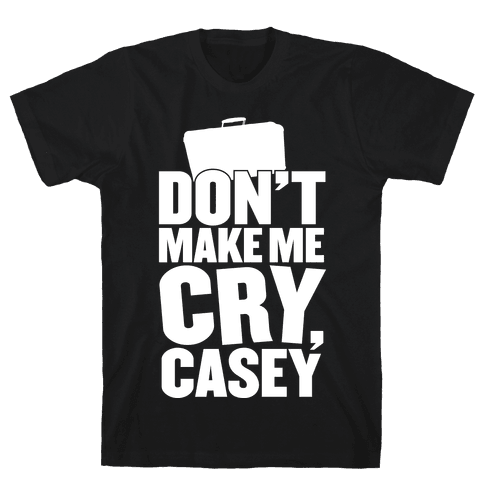 Don't Make Me Cry, Casey Mens T-Shirt
