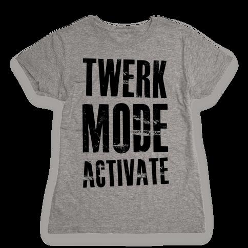 Twerk Mode Activate Womens T-Shirt