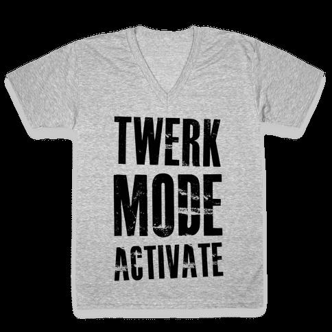 Twerk Mode Activate V-Neck Tee Shirt