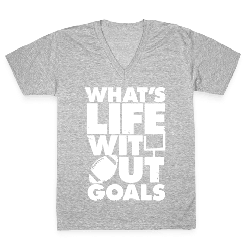 What's Life Without Goals (Football) V-Neck Tee Shirt