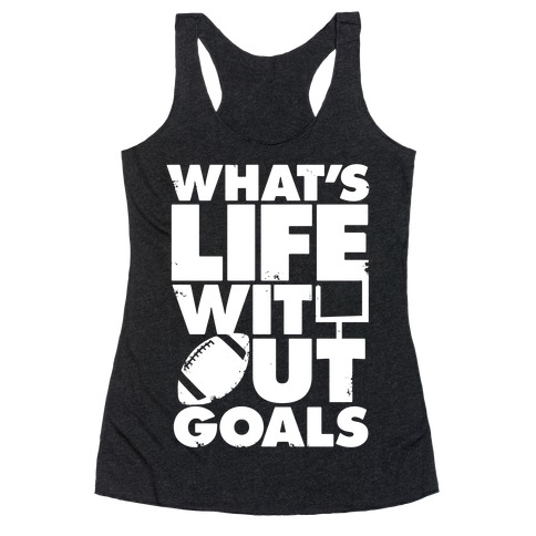 What's Life Without Goals (Football) Racerback Tank Top