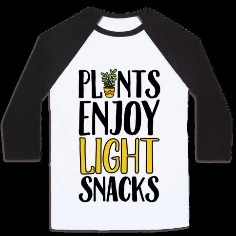Plants Enjoy Light Snacks Baseball Tee