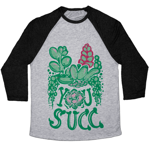 You Succ! (Succulents) Baseball Tee