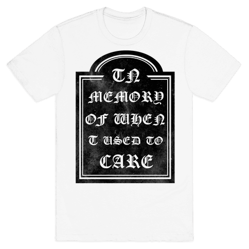 In Memory of When I Used to Care Mens T-Shirt