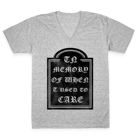 In Memory of When I Used to Care V-Neck Tee Shirt