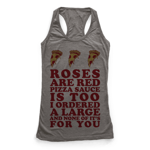 Roses Are Red Pizza Sauce Is Too I Ordered A Large And None Of It's For You Racerback Tank Top