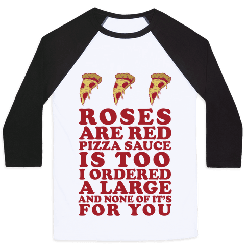 Roses Are Red Pizza Sauce Is Too I Ordered A Large And None Of It's For You Baseball Tee