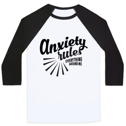 Anxiety Rules Everything Around Me Baseball Tee