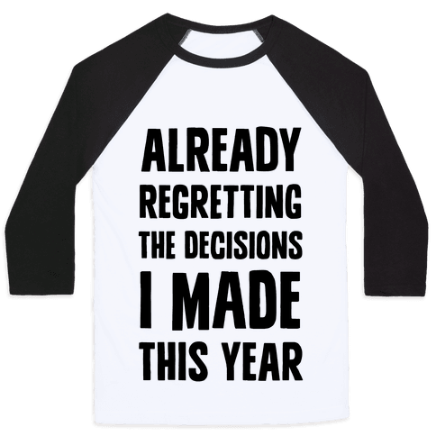 Already Regretting The Decisions I Made This Year