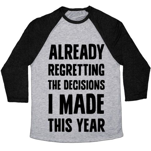 Already Regretting The Decisions I Made This Year Baseball Tee