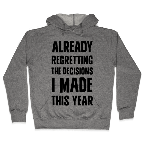 Already Regretting The Decisions I Made This Year Hooded Sweatshirt