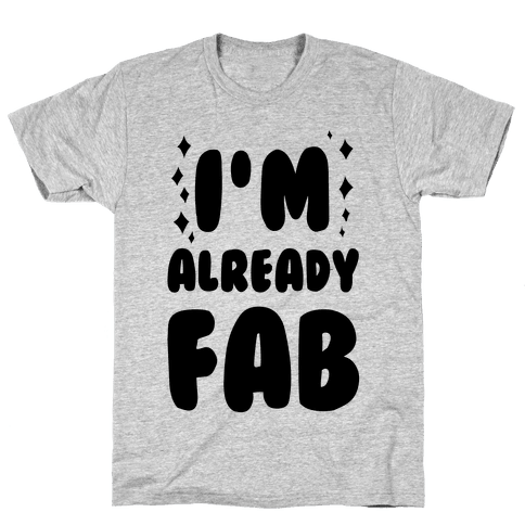 I'm Already Fab Mens T-Shirt
