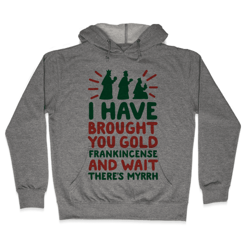 I Have Brought You Gold, Frankincense, And Wait, There's Myrrh Hooded Sweatshirt