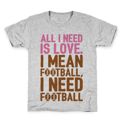 All I Need Is Football Kids T-Shirt