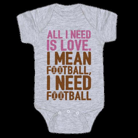 All I Need Is Football Baby Onesy