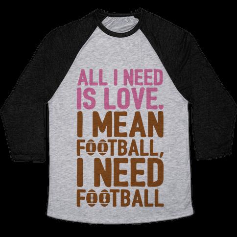All I Need Is Football Baseball Tee