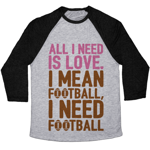 All I Need Is Football Baseball Tee