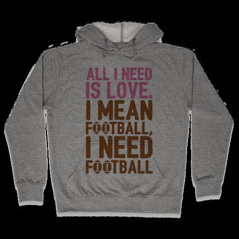All I Need Is Football Hooded Sweatshirt