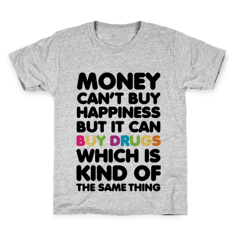 Money Can't Buy Happiness.. (drugs) Kids T-Shirt