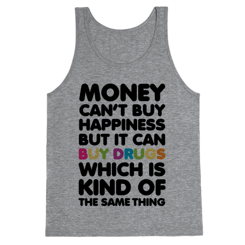 Money Can't Buy Happiness.. (drugs) Tank Top