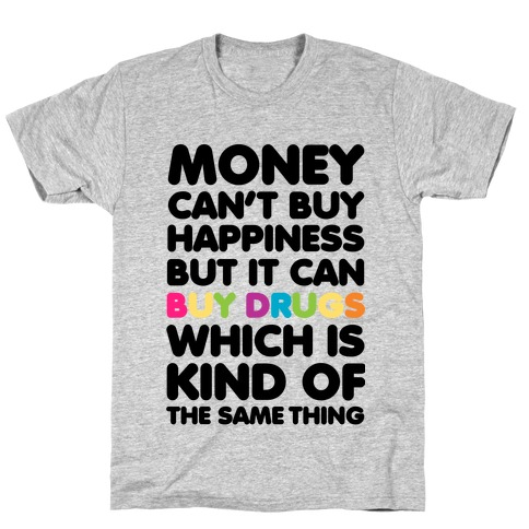 Money Can't Buy Happiness.. (drugs) T-Shirt