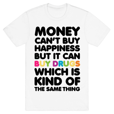 Money Can't Buy Happiness.. (drugs) Mens T-Shirt