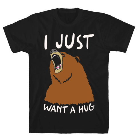 I Just Want A Hug Mens T-Shirt