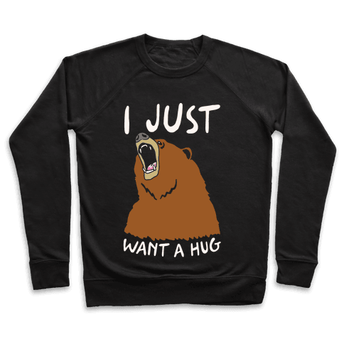 I Just Want A Hug Pullover