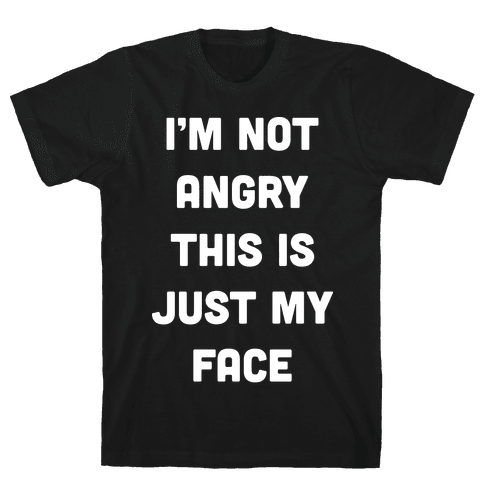 I'm Not Angry This Is Just My Face Mens T-Shirt