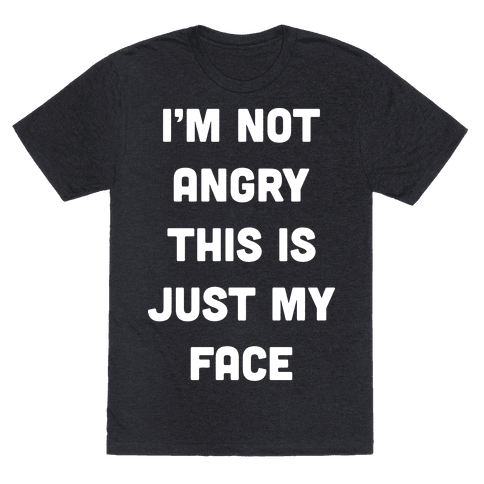 Im Not Angry This Is Just My Face