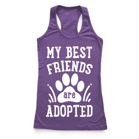 My Best Friends are Adopted Racerback Tank Top