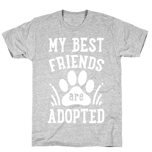 My Best Friends are Adopted T-Shirt