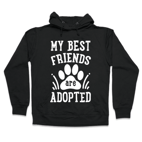 My Best Friends are Adopted Hooded Sweatshirt
