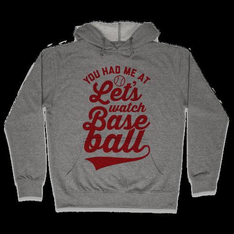 You Had Me At Let's Watch Baseball Hooded Sweatshirt