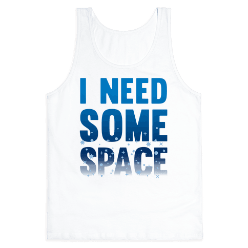 I Need Some Space Tank Top