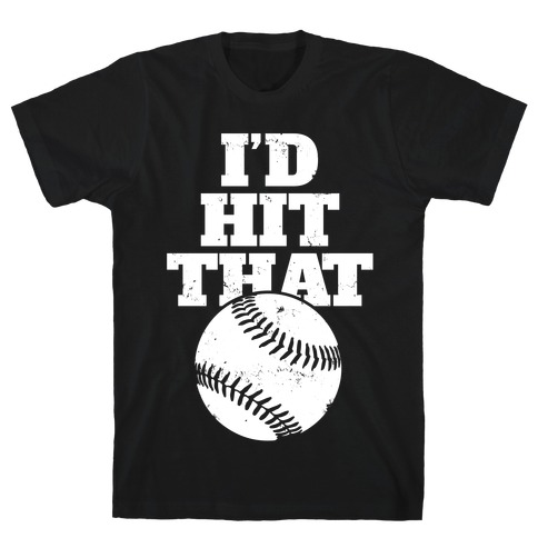I'd Hit That (Softball) T-Shirt