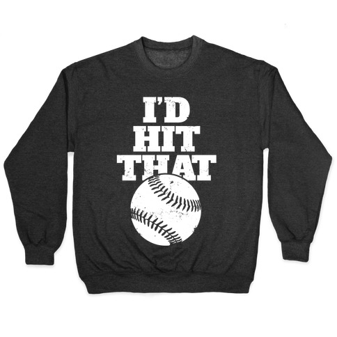 I'd Hit That (Softball) Pullover