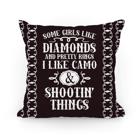 Some Girls Like Diamonds And Pretty Rings I Like Camo And Shootin' Thing