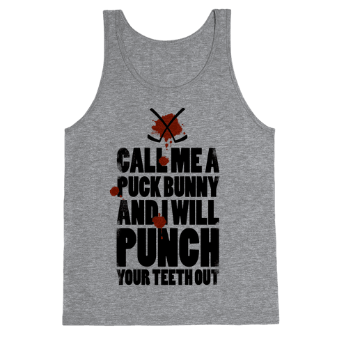 Call Me a Puck Bunny and I Will Punch Your Teeth Out Tank Top