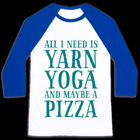 All I Need Is Yarn, Yoga and Maybe a Pizza Baseball Tee