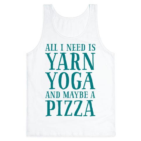 All I Need Is Yarn, Yoga and Maybe a Pizza Tank Top