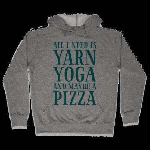 All I Need Is Yarn, Yoga and Maybe a Pizza Hooded Sweatshirt
